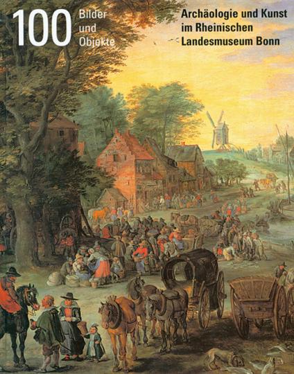 100 Bilder und Objekte, Archäologie & Kunst im rheinischen Landesmuseum Bonn.