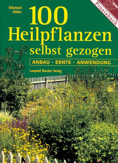 100 Heilpflanzen selbst gezogen: Anbau - Ernte - Anwendung.