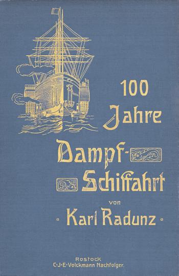 100 Jahre Dampfschifffahrt 1807-1907 - Reprint der Ausgabe von 1907 - Limitiert und handnummeriert!