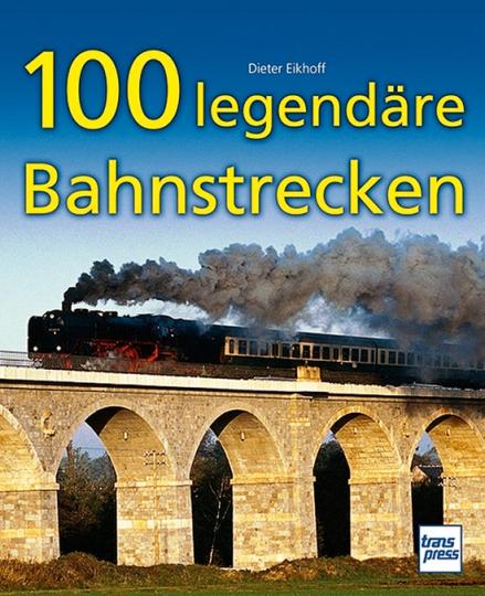 100 legendäre Bahnstrecken.