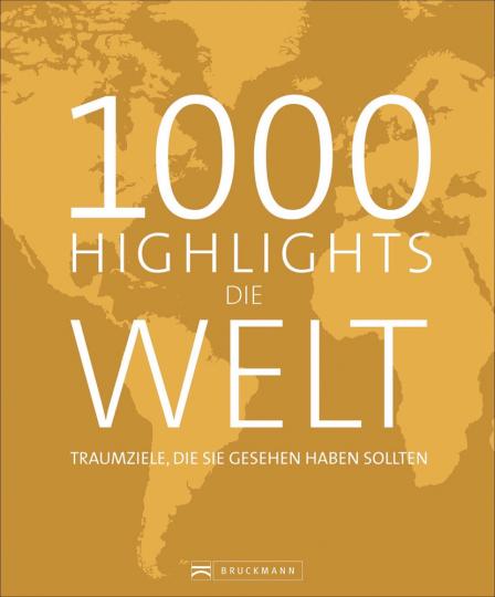 1000 Highlights. Die Welt. Alle Ziele, die Sie gesehen haben sollten.