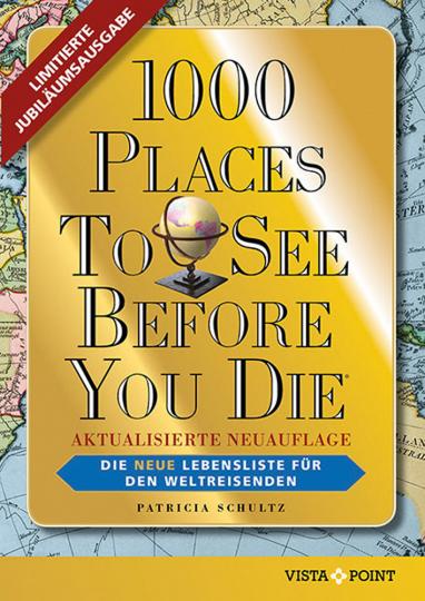 1000 Places To See Before You Die. Limitierte überarbeitete Jubiläumsausgabe.