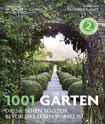 1001 Gärten die Sie sehen sollten, bevor das Leben vorbei ist. Ausgewählt und vorgestellt von 71 internationalen Autoren.