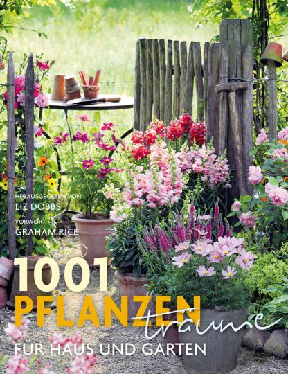 1001 Pflanzenträume für Haus und Garten. Ausgewählt und vorgestellt von 39 Experten und Pflanzenliebhabern.
