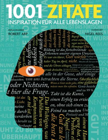 1001 Zitate. Inspiration für alle Lebenslagen. Ausgewählt und vorgestellt von 25 internationalen Autoren und Wissenschaftlern.