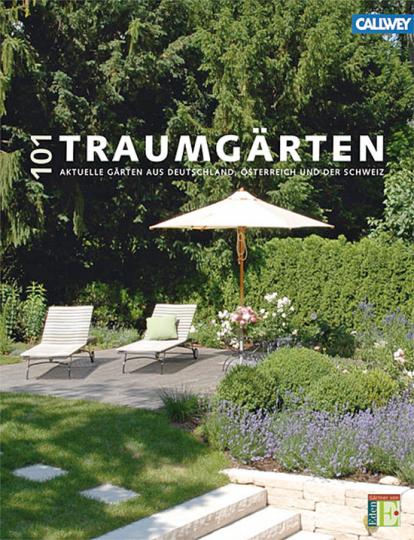 101 Traumgärten. Aktuelle Gärten aus Deutschland, Österreich und der Schweiz.