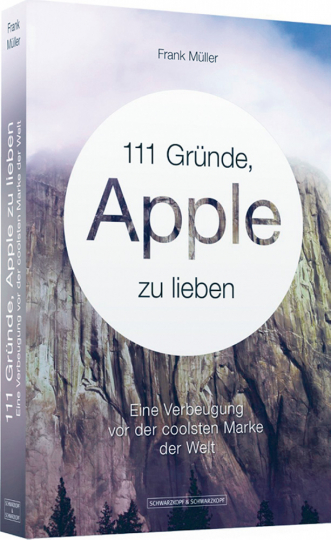 111 Gründe, Apple zu lieben - Eine Verbeugung vor der coolsten Marke der Welt