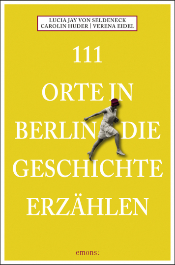 111 Orte in Berlin, die Geschichte erzählen.