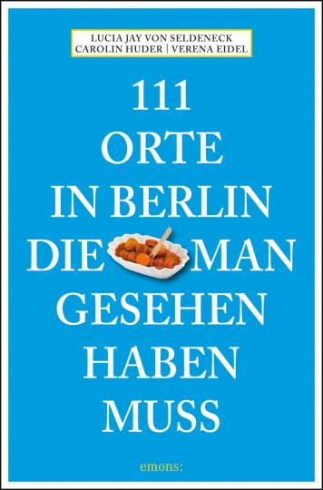 111 Orte in Berlin, die man gesehen haben muss.