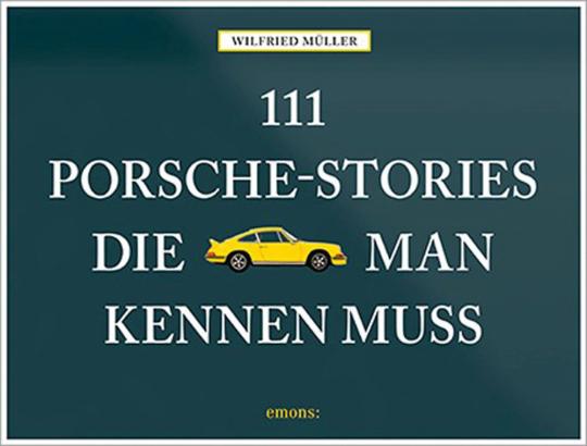 111 Porsche-Stories die man kennen muss.
