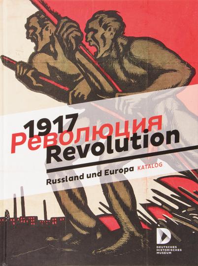1917. Revolution. Russland und Europa.