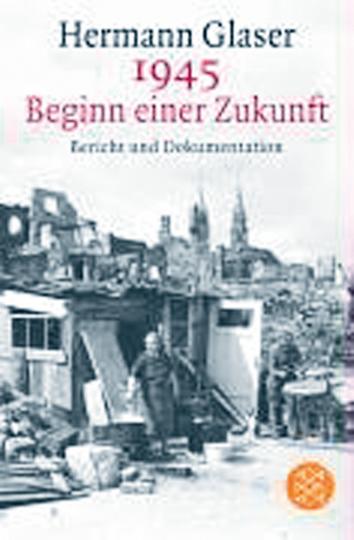 1945 Beginn einer Zukunft. Bericht und Dokumentation