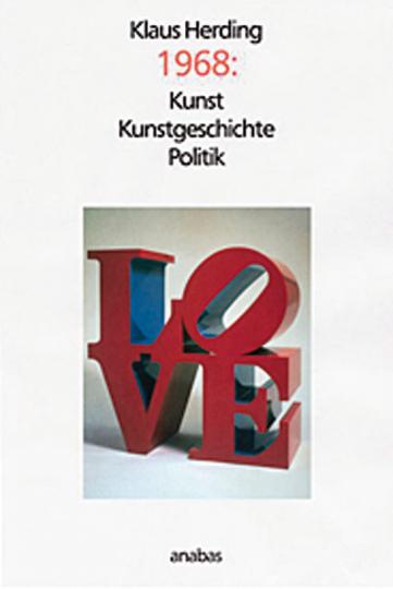 1968 Kunst - Kunstgeschichte - Politik. Ein Essay