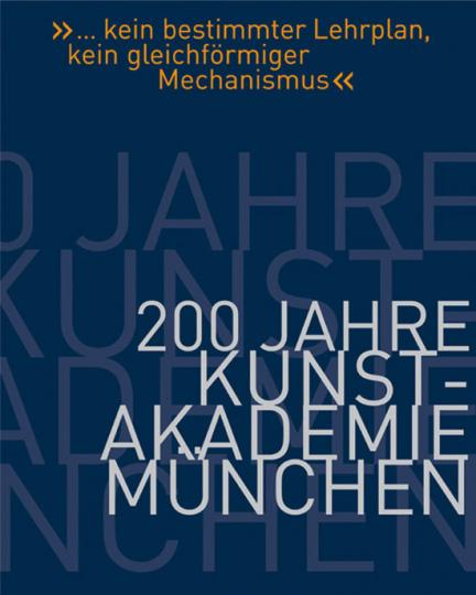 200 Jahre Akademie der bildenden Künste München.