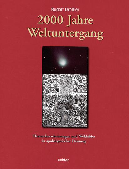2000 Jahre Weltuntergang. Himmelserscheinungen und Weltbilder in apokalyptischer Deutung.