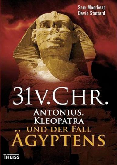 31 v. Chr. Antonius, Kleopatra und der Fall Ägyptens.