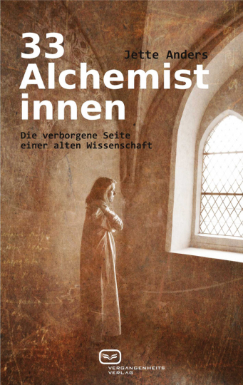 33 Alchemistinnen. Die verborgene Seite einer alten Wissenschaft.