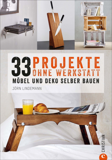 33 Projekte, die Sie ohne Werkstatt realisieren können. Möbel und Kreatives aus Holz selber bauen.