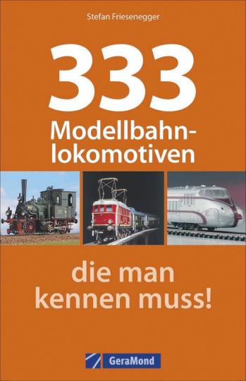 333 Modellbahnlokomotiven, die man kennen muss!