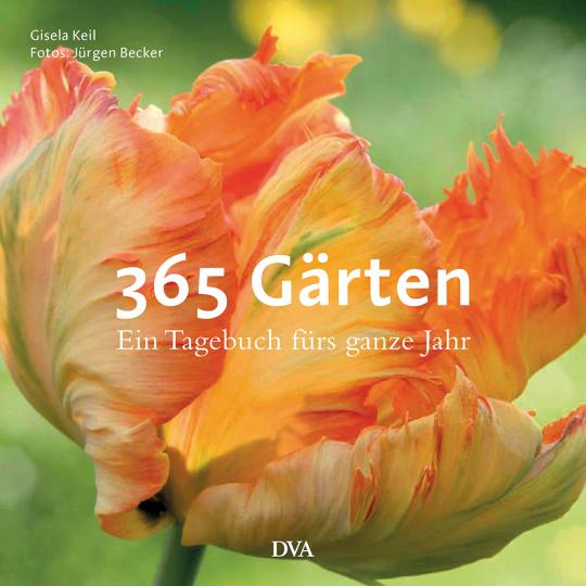 365 Gärten. Ratgeber durch das Gartenjahr und Garten-Tagebuch in einem.