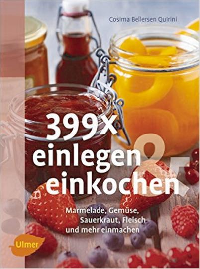399x einlegen und einkochen: Marmelade, Gemüse, Sauerkraut, Fleisch und mehr einmachen