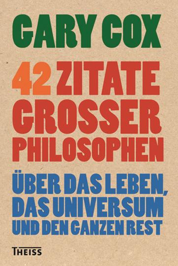 42 Zitate großer Philosophen. Über das Leben, das Universum und den ganzen Rest.