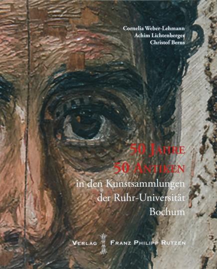 50 Jahre, 50 Antiken. In den Kunstsammlungen der Ruhr-Universität Bochum.