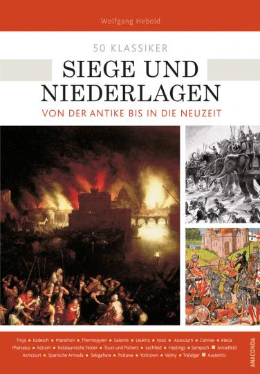 50 Klassiker. Siege und Niederlagen. Von der Antike bis in die Neuzeit.