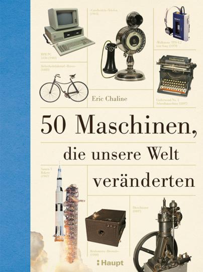 50 Maschinen, die unsere Welt veränderten.