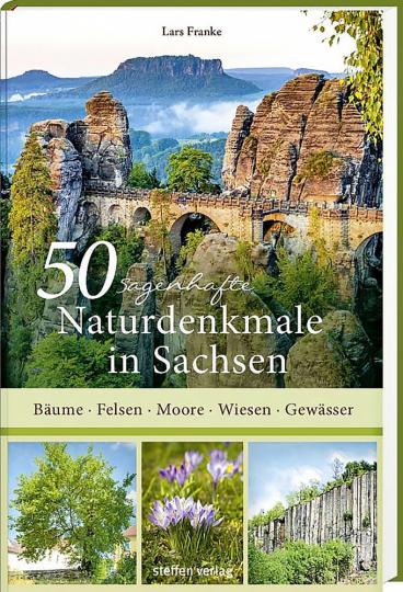 50 sagenhafte Naturdenkmale in Sachsen - Bäume - Felsen - Moore - Wiesen - Gewässer