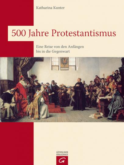 500 Jahre Protestantismus - Eine Reise von den Anfängen bis in die Gegenwart