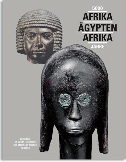 5000 Jahre Afrika, Ägypten - Sammlung W. und U. Horstmann und Staatliche Museen zu Berlin