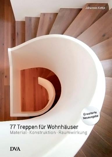 77 Treppen für Wohnhäuser. Material - Konstruktion - Raumwirkung.