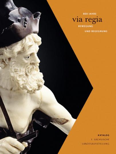 800 Jahre Via Regia. Bewegung und Begegnung. Katalogband.