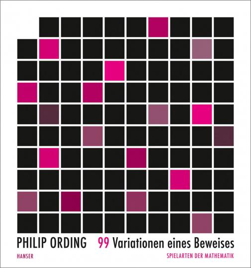 99 Variationen eines Beweises. Spielarten der Mathematik.
