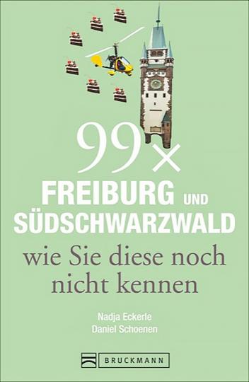99 x Freiburg und Südschwarzwald wie Sie diese noch nicht kennen.
