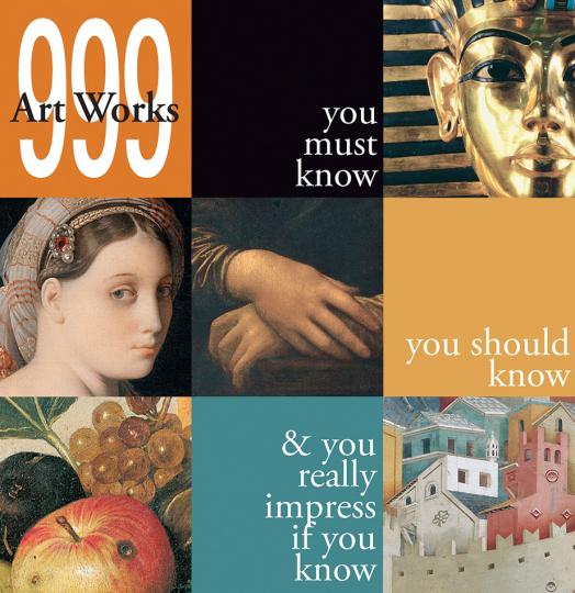 999 Kunstwerke, die man kennen muss, die man kennen sollte & deren Kenntnis beeindruckt.
