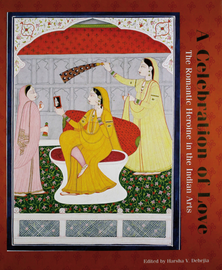 A Celebration of Love. Die romantische Heldin in der indischen Kunst.