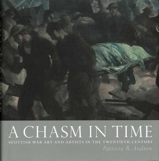 A Chasm in Time. Abgrund der Zeit. Schottische Kriegskunst und Künstler im 20. Jahrhundert.