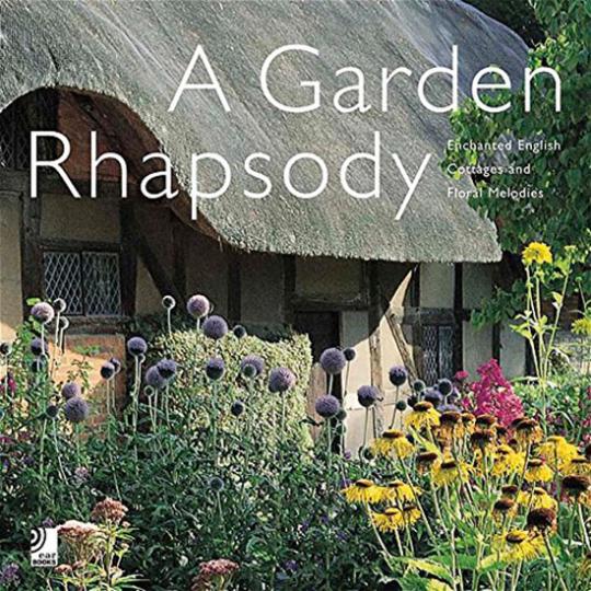 A Garden Rhapsody. Verwunschene englische Gärten und zarte Melodien.
