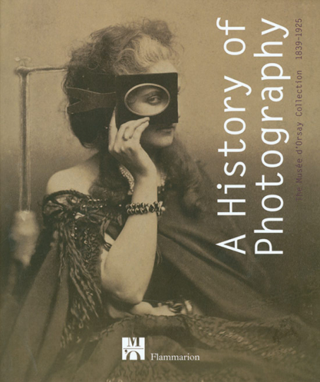 A History of Photography - The Musée d'Orsay Collection 1839-1925