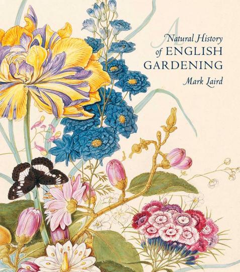 A Natural History of English Gardening 1650-1800. Naturgeschichte des Gärtnerns in England.