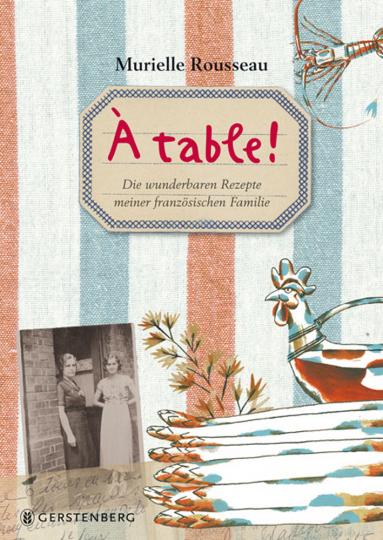 A table! Die wunderbaren Rezepte meiner französischen Familie. 75 Rezepte.