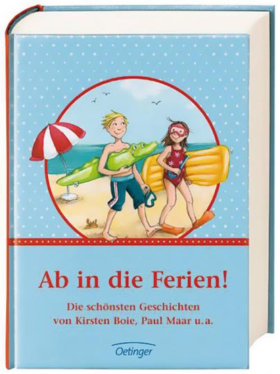 Ab in die Ferien! Die schönsten Geschichten von Kirsten Boie, Paul Maar u.a.