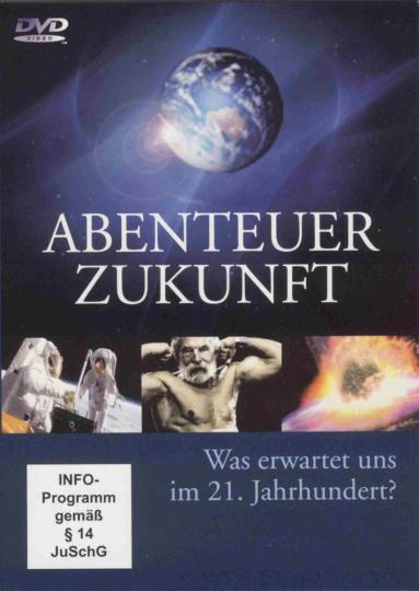 Abenteuer Zukunft. Was erwartet uns im 21. Jahrhundert? 3 DVDs.