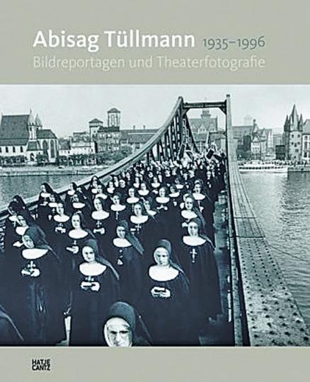 Abisag Tüllmann. 1935-1996 Bildreportagen und Theaterfotografie