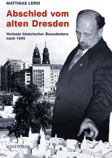 Abschied vom alten Dresden - Verlust historischer Bausubstanz nach 1945.