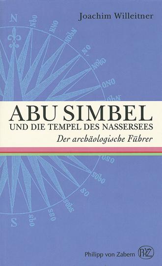 Abu Simbel und die Tempel des Nassersees. Der archäologische Führer.