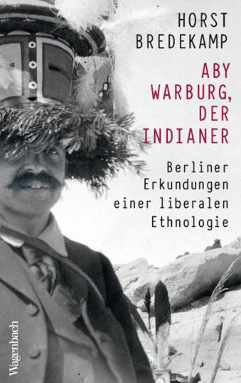Aby Warburg, der Indianer. Berliner Erkundungen einer liberalen Ethnologie.