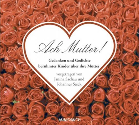 Ach Mutter! - Gedanken und Gedichte berühmter Kinder über ihre Mütter CD